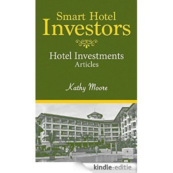 Smart Hotel Investors - Learn how to Buy and Finance a Hotel Step by Step Articles on Investing in Hotels: (Articles of Various Hotel Investments) (English Edition) [Kindle-editie]