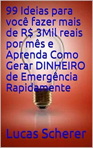 99 Ideias para você fazer mais de R$ 3Mil reais por mês e Aprenda Como Gerar DINHEIRO de Emergência Rapidamente