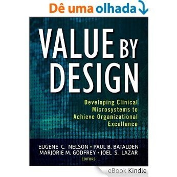 Value by Design: Developing Clinical Microsystems to Achieve Organizational Excellence [eBook Kindle]