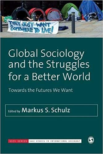 Global Sociology and the Struggles for a Better World: Towards the Futures We Want (SAGE Studies in International Sociology)