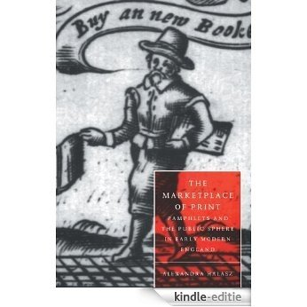 The Marketplace of Print: Pamphlets and the Public Sphere in Early Modern England (Cambridge Studies in Renaissance Literature and Culture) [Kindle-editie]