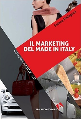 Made in Italy. Il marketing del brand più famoso del mondo raccontato da Selena Pellegrini: Marketing 4.0