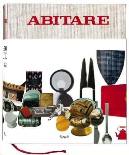 Abitare: 50 Years of Design: The Best of Architecture, Interiors, Photography, Travel, and Trends by Mario Piazza (2010-09-01)
