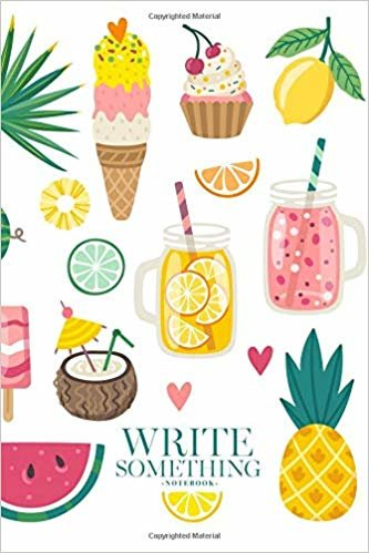 Notebook - Write something: Summer food drinks notebook, Daily Journal, Composition Book Journal, College Ruled Paper, 6 x 9 inches (100sheets)