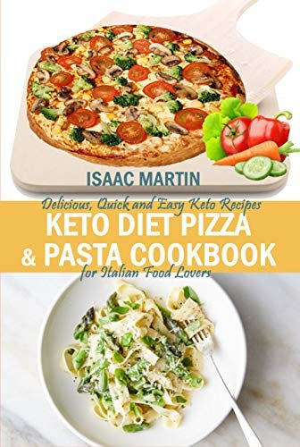 Keto Diet Pizza & Pasta Cookbook: Delicious, Quick and Easy Keto Recipes for Italian Food Lovers (English Edition)