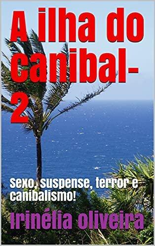 A ilha do canibal-2: Sexo, suspense, terror e canibalismo!