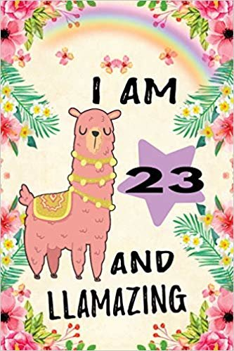 I Am 23 And Llamazing: Cute Floral Llama Journal: Funny Happy 23 Birthday Gift Notebook For Her