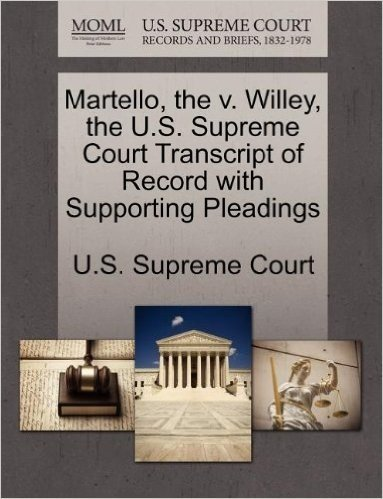 Martello, the V. Willey, the U.S. Supreme Court Transcript of Record with Supporting Pleadings