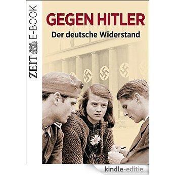 Gegen Hitler - Der deutsche Widerstand: Ein ZEIT GESCHICHTE-E-Book (German Edition) [Kindle-editie]