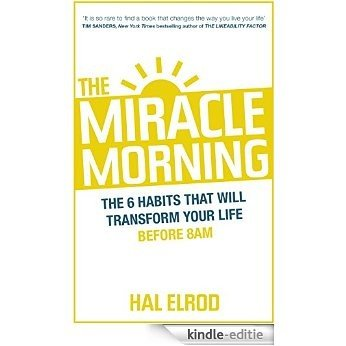 The The Miracle Morning: The 6 Habits That Will Transform Your Life Before 8AM (English Edition) [Kindle-editie]