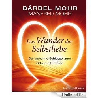 Das Wunder der Selbstliebe: Der geheime Schlüssel zum Öffnen aller Türen (Autorenverlag) [Kindle-editie]