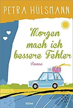 Morgen mach ich bessere Fehler: Roman (German Edition)