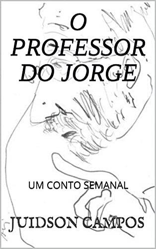 O PROFESSOR DO JORGE: UM CONTO SEMANAL