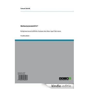 Welten(w)ende2012?: Religionswissenschaftliche Analyse eines New-Age-Phänomens [Kindle-editie]