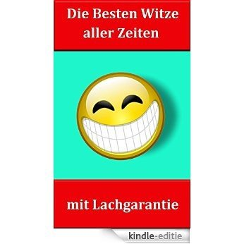 Die Besten Witze aller Zeiten mit Lachgarantie, Witze deutsch, Witze zum totlachen, Witze Kinde, Top Witze (German Edition) [Kindle-editie]