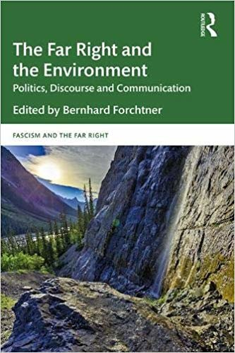 The Far Right and the Environment: Politics, Discourse and Communication (Routledge Studies in Fascism and the Far Right)