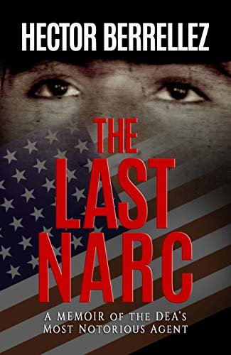 The Last Narc: A Memoir of the DEA's Most Notorious Agent (English Edition)