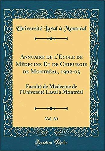 Annuaire de l'Ecole de Médecine Et de Chirurgie de Montréal, 1902-03, Vol. 60: Faculté de Médecine de l'Université Laval À Montréal (Classic Reprint)