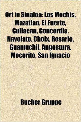 Ort in Sinaloa: Los Mochis, Mazatln, El Fuerte, Culiacn, Concordia, Navolato, Choix, Rosario, Guamchil, Angostura, Mocorito, San Ignac