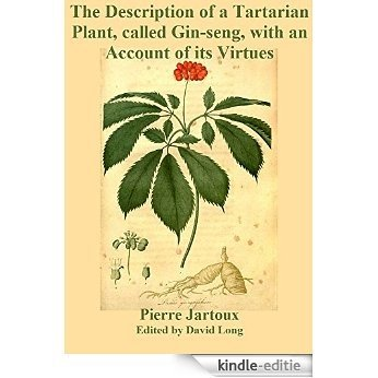 The Description of a Tartarian Plant, called Gin-seng, with an Account of its Virtues (English Edition) [Kindle-editie]