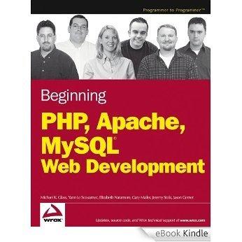Beginning PHP, Apache, MySQL Web Development (Programmer to Programmer) [eBook Kindle]