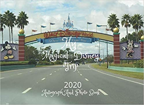 My Magical Disney Trip 2020 Autograph And Photo Book: Best Gift For (Best Friends, Lover, Girl Friend, Daughter,Son) for Autograph & Character Signature collection,photo journal with blank pages