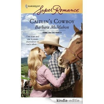 Caitlin's Cowboy (Home on the Ranch) [Kindle-editie]