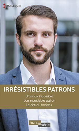 Irrésistibles patrons : Un amour impossible - Son imprévisible patron - Le défi du bonheur (HORS-SERIE) (French Edition)