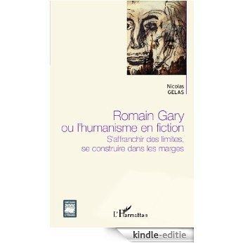 Romain Gary ou l'humanisme en fiction: S'affranchir des limites, se construire dans les marges (Critiques Littéraires) [Kindle-editie]
