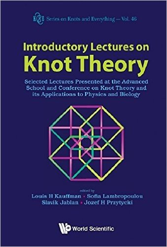 Introductory Lectures on Knot Theory: Selected Lectures Presented at the Advanced School and Conference on Knot Theory and Its Applications to Physics and Biology (Series on Knots and Everything)