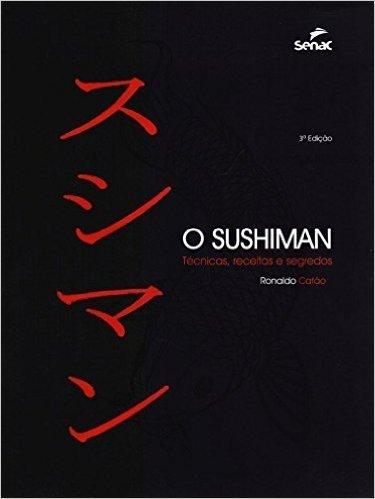 O Sushiman. Técnicas, Receitas e Segredos