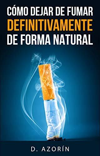 Como Dejar de fumar definitivamente de forma natural: Dejar el tabaco es posible para ti