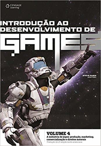 Introdução ao desenvolvimento de games - Volume 4: A indústria de jogos: produção, marketing, comercialização e direitos autorais