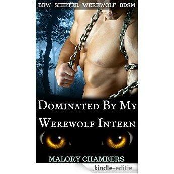 Dominated By My Werewolf Intern: (BBW, Shifter, Werewolf, BDSM) (English Edition) [Kindle-editie]
