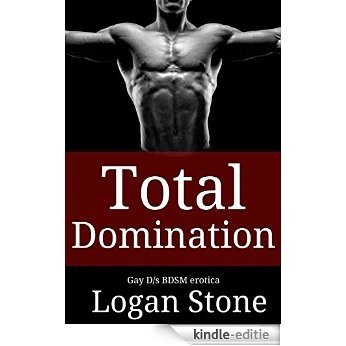 Total Domination: Gay D/s BDSM erotica (English Edition) [Kindle-editie]