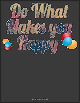 Do What Makes You Happy: Happiness Notebook. Gratitude Journal. 8.5 x 11 size 120 Lined Pages Gratitude Journal for Men Women Teen Girls.