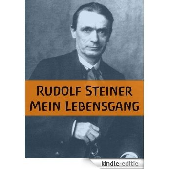 Rudolf Steiner - Mein Lebensgang (German Edition) [Kindle-editie]