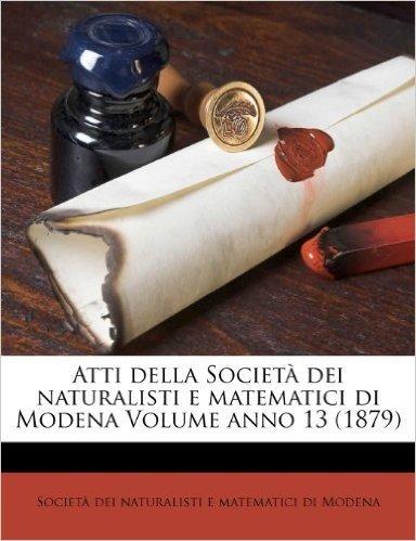 Atti Della Societa Dei Naturalisti E Matematici Di Modena Volume Anno 13 (1879)