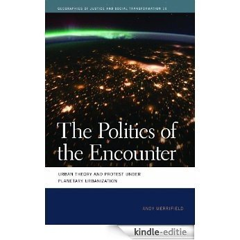 The Politics of the Encounter: Urban Theory and Protest under Planetary Urbanization (Geographies of Justice and Social Transformation) [Kindle-editie]