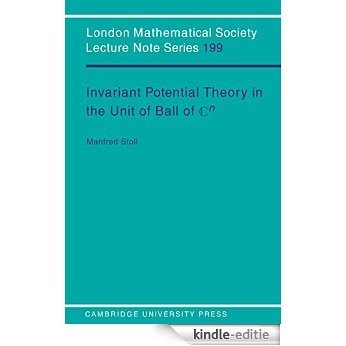 Invariant Potential Theory in the Unit Ball of Cn (London Mathematical Society Lecture Note Series) [Print Replica] [Kindle-editie]
