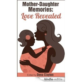 Mother-Daughter Memories: Love Revealed (Love Revealed Stories) (English Edition) [Kindle-editie]