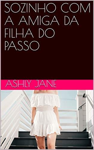 SOZINHO COM A AMIGA DA FILHA DO PASSO