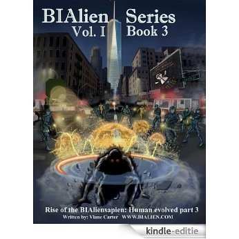 BIAlien Series Volume I book 3 (Rise of the BIAliensapien: Human Evolved part 3) (English Edition) [Kindle-editie]