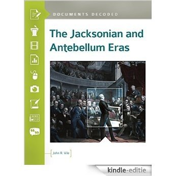 The Jacksonian and Antebellum Eras: Documents Decoded [Kindle-editie]