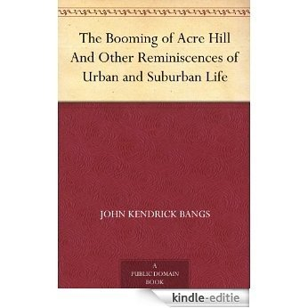The Booming of Acre Hill And Other Reminiscences of Urban and Suburban Life (English Edition) [Kindle-editie]