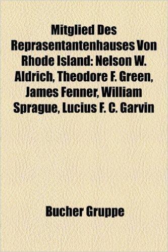 Mitglied Des Reprasentantenhauses Von Rhode Island: Nelson W. Aldrich, Theodore F. Green, James Fenner, William Sprague, Lucius F. C. Garvin