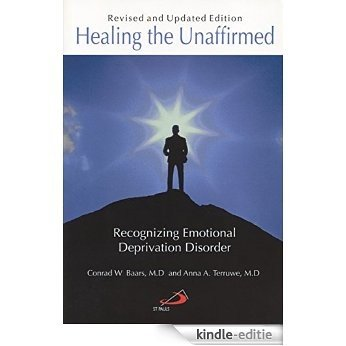 Healing the Unaffirmed: Recognizing Emotional Deprivation Disorder (English Edition) [Kindle-editie]