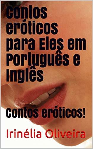 Contos eróticos para Eles em Português e Inglês: Contos eróticos!