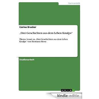 """""""Drei Geschichten aus dem Leben Knulps"""": Thema: Lesart zu """"Drei Geschichten aus dem Leben Knulps"""" von Hermann Hesse [Kindle-editie]"""