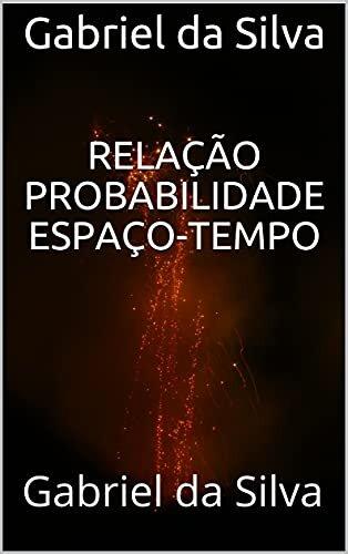 Relação probabilidade espaço-tempo: Gabriel da Silva